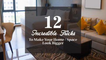 12 Incredible tricks to make your Home / Space look bigger