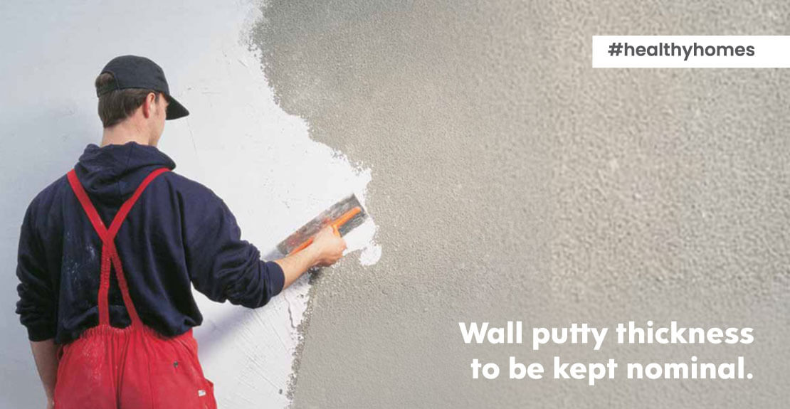 Thickness of wall putty should be nominal