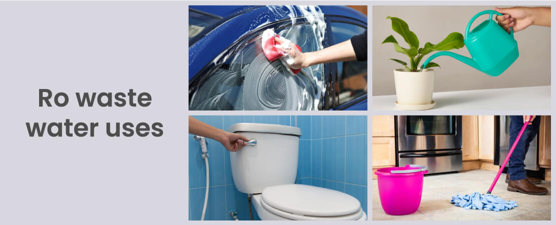 RO waste water uses can be for household chores, watering plants, washing car etc.