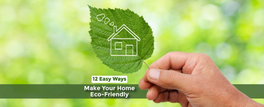 An eco-friendly home nurtures happy and healthy souls. Make Your Home Eco-Friendly in 12 Easy Ways.
