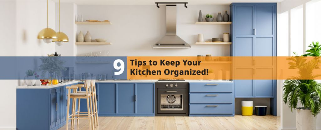 There can be nothing more nightmarish than a disorganized kitchen. Read 9 Tips to Keep Your Kitchen Organized!