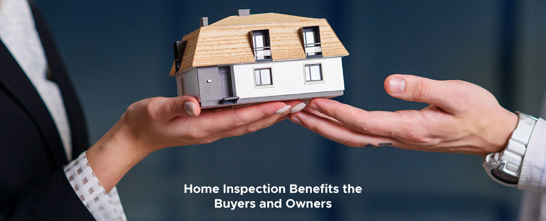 Learn How Home Inspection Benefits the Buyers and Owners.