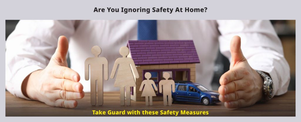 Safety at home is a serious matter. Ignoring it may cost your health and happiness. Read the blog to know more about it.